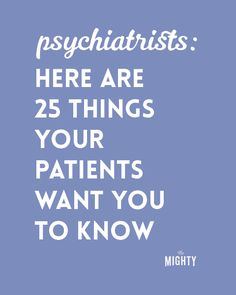 Psychiatrists: Here Are 25 Things Your Patients Want You to Know