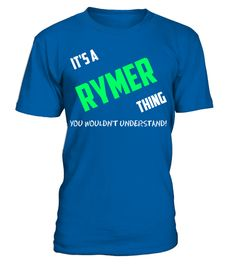 """# IT'S A RYMER THING YOU WOULDN'T UNDERSTAND .  Special Offer, not available anywhere else!      Available in a variety of styles and colors      Buy yours now before it is too late!      Secured payment via Visa / Mastercard / Amex / PayPal / iDeal      How to place an order            Choose the model from the drop-down menu      Click on """"Buy it now""""      Choose the size and the quantity      Add your delivery address and bank details      And that's it!"""