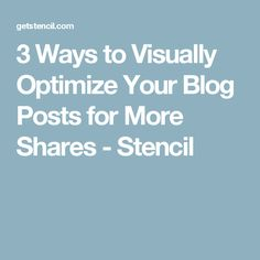 3 Ways to Visually Optimize Your Blog Posts for More Shares - Stencil