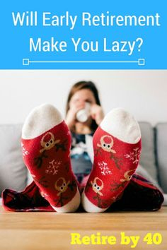 Will Early Retirement Make You Lazy?