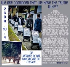 """WE ARE CONVINCED THAT WE HAVE THE TRUTH! WHY?: """"The weapons of our warfare are not fleshly."""" - 2 Corinthians 10:4"""