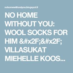 NO HOME WITHOUT YOU: WOOL SOCKS FOR HIM // VILLASUKAT MIEHELLE KOOSSA 44