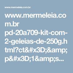 www.mermeleia.com.br pd-20a709-kit-com-2-geleias-de-250g.html?ct=&p=1&s=1