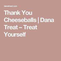 Thank You Cheeseballs | Dana Treat – Treat Yourself