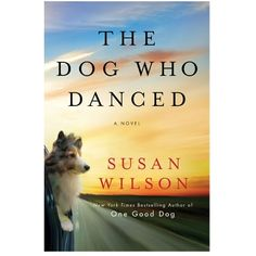 "In ""The Dog Who Danced,"" New York Times bestselling author Susan Wilson dishes up another captivating story that will keep you hooked until the last page is turned."