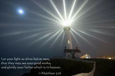 Matthew 5:16 ~ Let your light shine!