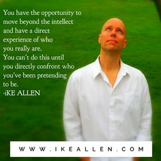 Who are YOU pretending to be? Enlightenment wisdom from Ike Allen.  www.iKEALLEN.com   #ikeallen #avaiya #enlightenment #enlightened #eckharttolle #jedmckenna #mattkahn #awareness #awakening #success #prosperity