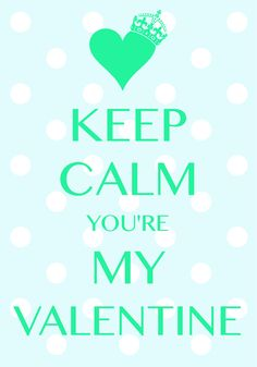 keep calm you're my Valentine / Created with Keep Calm and Carry On for iOS #keepcalm #Valentine