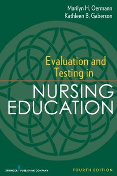 Evaluation and Testing in Nursing Education, Fourth Edition (Springer Series on the Teaching of Nursing) - http://www.rekomande.com/evaluation-and-testing-in-nursing-education-fourth-edition-springer-series-on-the-teaching-of-nursing/