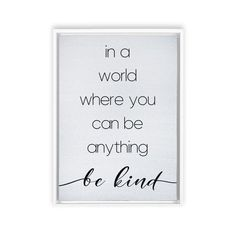 If you're searching for the perfect inspirational wall decor, this In a World Where You can be Anything Be Kind framed Canvas / sign is for you! This high-quality and beautiful inspirational quote sign goes well with any home decor style from farmhouse, modern, rustic, chic, boho, and more. Add it to your living room, bedroom, nursery, playroom, or entryway wall decor to be inspired everyday and create a beautiful home at the same time. Shop this Be Kind sign   more home decor at Pine Flat… Modern Farmhouse Living Room Decor, Modern Farmhouse Decor, Canvas Signs, Canvas Frame, Minimalist Home Decor, Modern Minimalist, Entryway Wall Decor, Rustic Chic, Modern Rustic
