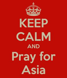 KEEP CALM AND Pray for Asia