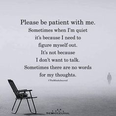 Please be patient with me infj relationship quotes, patience Quotes Thoughts, Quotes Deep Feelings, Life Quotes Love, Wisdom Quotes, True Quotes, Words Quotes, Quotes To Live By, Best Quotes, Sayings