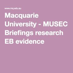 Macquarie University - MUSEC Briefings research EB evidence_ quick reference to research