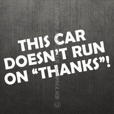 This Car Doesn t Run on Thanks Funny Bumper Sticker Vinyl Decal Gas Joke JDM ill
