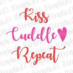 Kiss cuddle repeat, SVG, DXF, PNG, cut file, cricut, silhouette, cameo, valentines day svg, new baby svg, baby girl svg, valentines day by SBGraphicsCo on Etsy