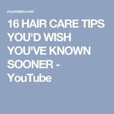 16 HAIR CARE TIPS YOU'D WISH YOU'VE KNOWN SOONER - YouTube