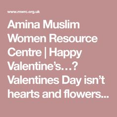 Amina Muslim Women Resource Centre | Happy Valentine's…? Valentines Day isn't hearts and flowers for everyone  Amina Muslim Women Resource Centre