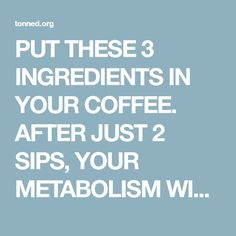 PUT THESE 3 INGREDIENTS IN YOUR COFFEE. AFTER JUST 2 SIPS, YOUR METABOLISM WILL BE FASTER THAN EVER! – Toned