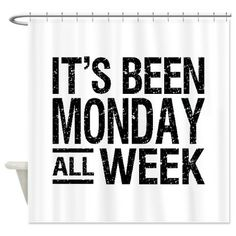 It's Been Monday All Week Shower Curtain #LOL #antimonday