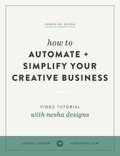 How to automate + simplify your creative business | Spruce Rd. | In this lunch…
