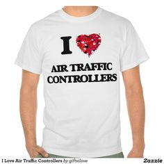 I Love Air Traffic Controllers Tee Shirts