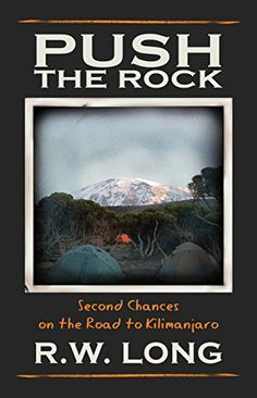 Push the Rock: Second Chances on the Road to Kilimanjaro by R.W. Long http://www.amazon.com/dp/B01513ZIQ6/ref=cm_sw_r_pi_dp_o84Pwb1Y1ZSWC