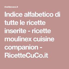 Indice alfabetico di tutte le ricette inserite - ricette moulinex cuisine companion - RicetteCuCo.it I Companion, Jaba, Food, Alphabet, Chart, Essen, Meals, Yemek, Eten