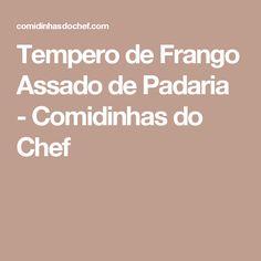 Tempero de Frango Assado de Padaria - Comidinhas do Chef