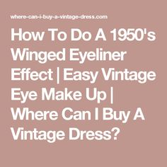 How To Do A 1950's Winged Eyeliner Effect | Easy Vintage Eye Make Up | Where Can I Buy A Vintage Dress?