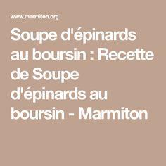 Soupe d'épinards au boursin : Recette de Soupe d'épinards au boursin - Marmiton