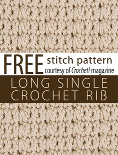 Free Long Single Crochet Rib Stitch Pattern from Crochet! magazine. Download here: http://www.crochetmagazine.com/stitch_patterns.php?page=2