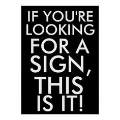 >>>Coupon Code          If you're looking for a sign, this is it print           If you're looking for a sign, this is it print lowest price for you. In addition you can compare price with another store and read helpful reviews. BuyReview          If you're looking for a sign, t...Cleck Hot Deals >>> http://www.zazzle.com/if_youre_looking_for_a_sign_this_is_it_print-228356037678836994?rf=238627982471231924&zbar=1&tc=terrest
