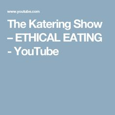 The Katering Show – ETHICAL EATING - YouTube