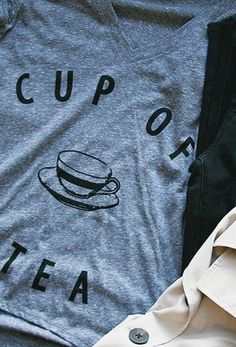 You are my cup of tea.