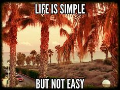 Life is simple, but not easy
