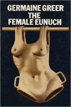 The Female Eunuch by Germaine Greer, cover by John Holmes, first published Good Books, Books To Read, My Books, Germaine Greer, John Holmes, Feminist Books, Feminist Movement, Chimamanda Ngozi Adichie, Movies Worth Watching