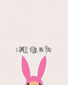 I Smell Fear On You (Louise Belcher) | Bob's Burgers on Redbubble