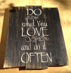 Do What You Love And Do It Often - Reclaimed Pallet Wood Sign - Home Decor - Wall Hanging - Inspirational Quote Wood Signs Home Decor, Wood Pallet Signs, Pallet Art, Rustic Signs, Wood Pallets, Wooden Signs, Pallet Ideas, Pallets Garden, Wood Ideas