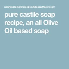 pure castile soap recipe, an all Olive Oil based soap