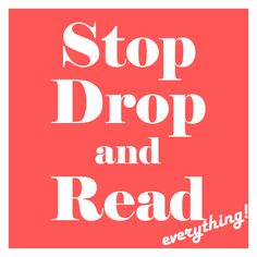 Stop drop and read everything!