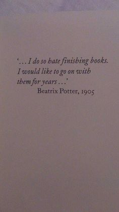 Beatrix Potter quote, 'I do so hate finishing books. I would like to go on with them for years. ' My sentiments exactly Quotes for book lovers I Love Books, Good Books, Books To Read, My Books, Literary Quotes, Reading Quotes, I Love Reading, Woman Reading, Beatrix Potter