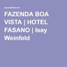 FAZENDA BOA VISTA   HOTEL FASANO   Isay Weinfeld
