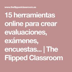 15 herramientas online para crear evaluaciones, exámenes, encuestas... | The Flipped Classroom