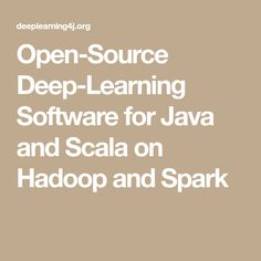 Open-Source Deep-Learning Software for Java and Scala on Hadoop and Spark