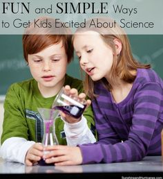 Need some suggestions about Fun and Simple Ways to Get Kids Excited About Science? This is a great list of tips and ideas for parents, teachers, homeschoolers or anyone that wants to foster STEM!