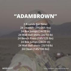"""""""ADAMBROWN"""" CROSSFIT HERO WOD: 2 Rounds For Time: 24 Deadlift (295/205 lbs); 24 Box Jumps (24/20 in); 24 Wall Ball shots (20/14 lb); 24 Bench Press (195/125 lbs); 24 Box Jumps (24/20 in); 24 Wall Ball Shots (20/14 lb); 24 Cleans (145/100 lbs)"""