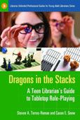 Dragons in the Stacks: a Teen Librarian's Guide to Tabletop Role-Playing by Steven A. Torres-Roman and Cason E. Snow  #DOEBibliography