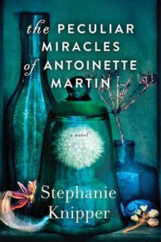 11 magical new books worth a read, including The Peculiar Miracles of Antoinette Martin by Stephanie Knipper.