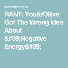 RANT: You've Got The Wrong Idea About 'Negative Energy'
