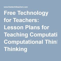 Free Technology for Teachers: Lesson Plans for Teaching Computational Thinking